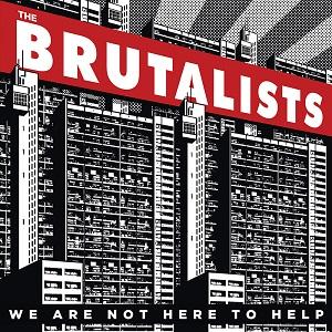 1403-The-Brutalists-WeAreNotHereToHelp-10x10